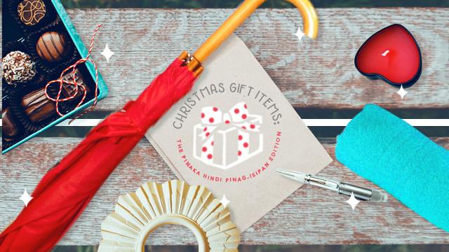 Christmas Gift Items: The Pinaka Hindi Pinag-Isipan Edition