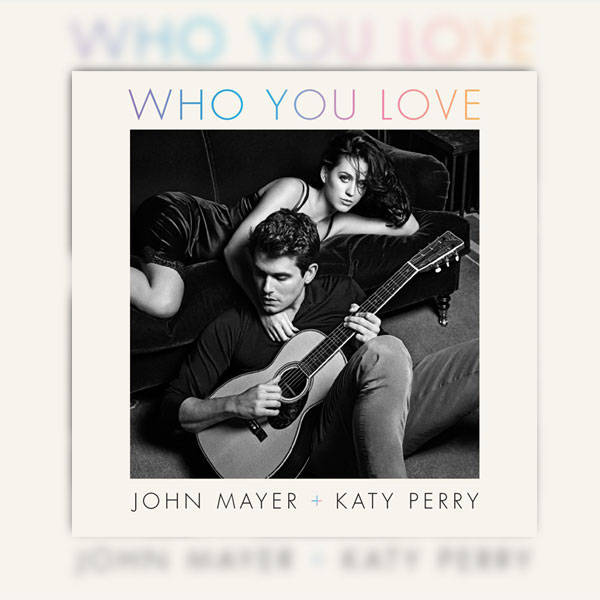 Who You Love by John Mayer and Katy Perry
