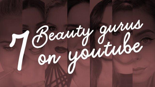 7 Beauty Gurus on YouTube to Subscribe To