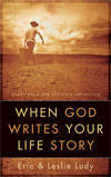 When God Writes Your Life Story by Eric & Leslie Ludy