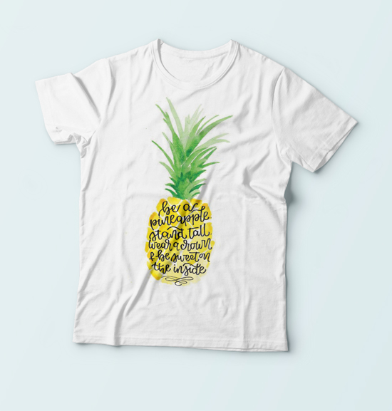 Be a pineapple. Stand tall. Wear a crown and be sweet on the inside.