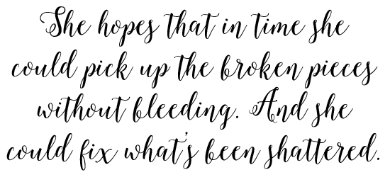 She hopes that in time she could pick up the broken pieces without bleeding. And she could fix what's been shattered.