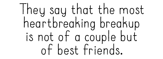 They say that the most heartbreaking breakup is not of a couple but of best friends.