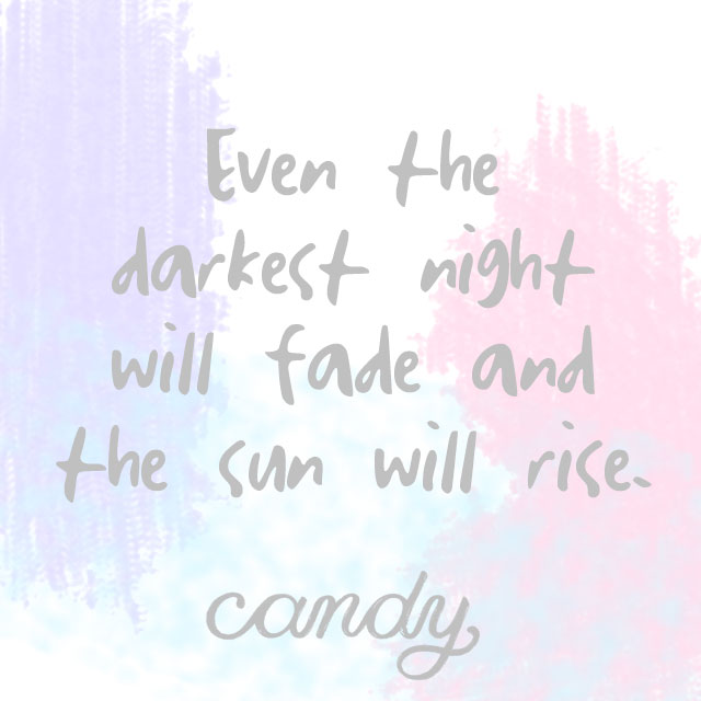 Even the darkest night will fade and the sun will rise.