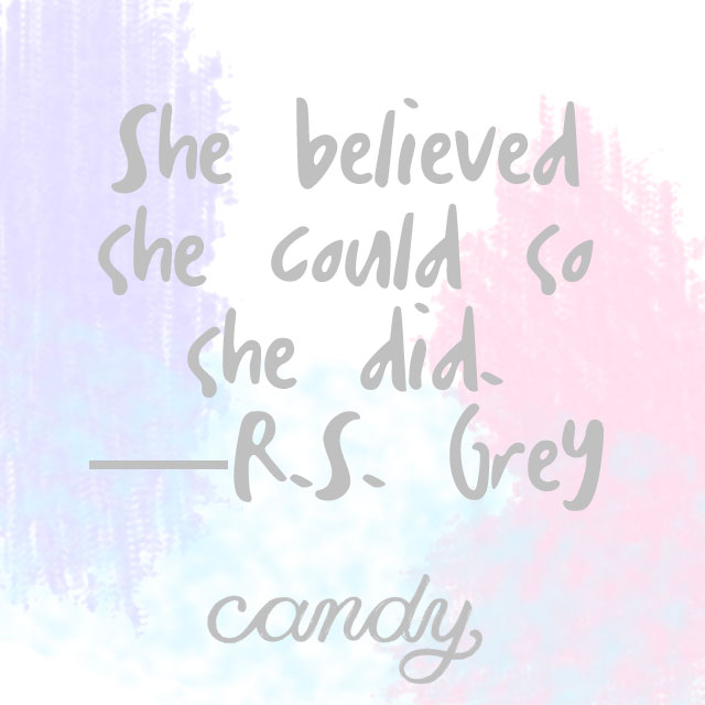 She believed she could so she did. —R.S. Grey