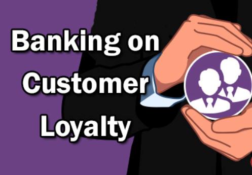 Banking on customer loyalty