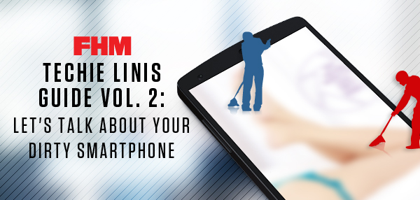FHM Techie Linis Guide Vol. 2: Let's Talk About Your Dirty Smartphone!