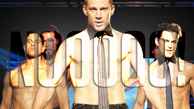 12 Excuses To Give Your Girlfriend When She Asks You To Watch Magic Mike XXL