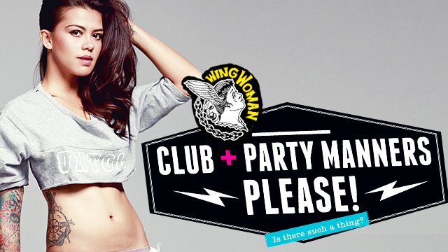 FHM Wingwoman: Club + Party Manners You Should Learn To Win Your Girl