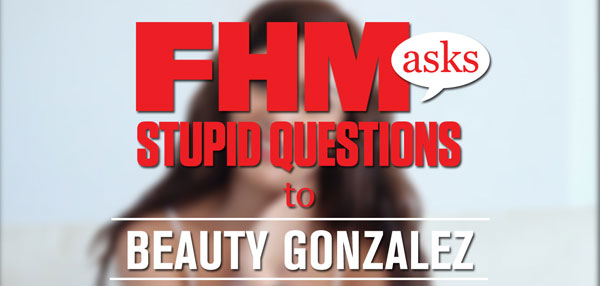 FHM Asks Stupid Questions To Beauty Gonzalez!