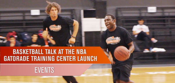 Basketball Talk At The NBA Gatorade Training Center Launch