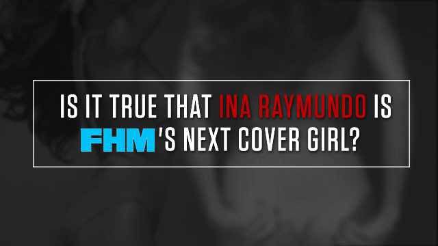 Ina Raymundo Speaks Up On Those FHM Cover Girl Rumors