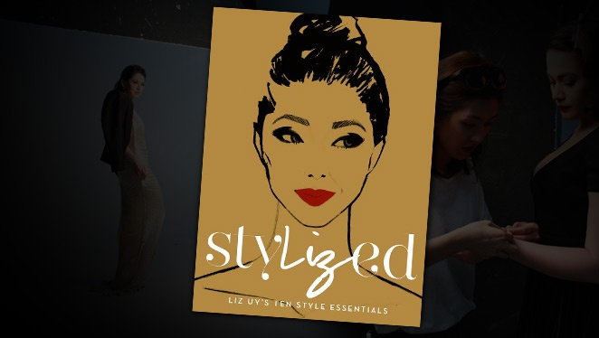 Stylized: Liz Uy's Ten Style Essentials Is Finally Out!