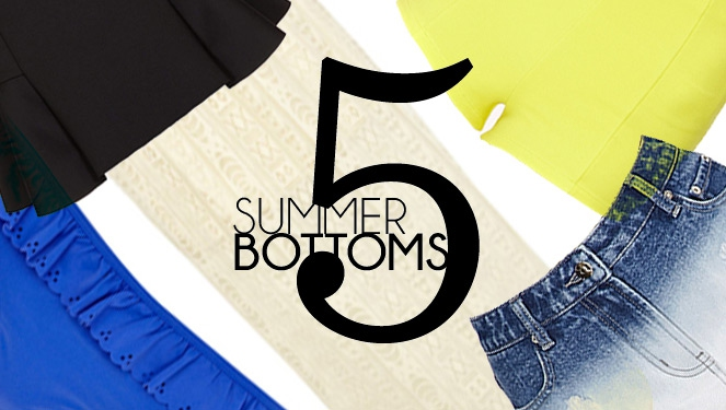 5 Summer Bottoms You Should Have Right Now