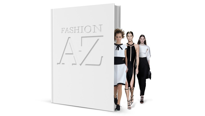 Fashion A To Z: The Style Bible Designer Dictionary