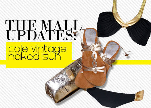 The Mall Updates: Cole Vintage And Naked Sun