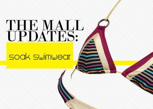 The Mall Updates: Soak Swimwear