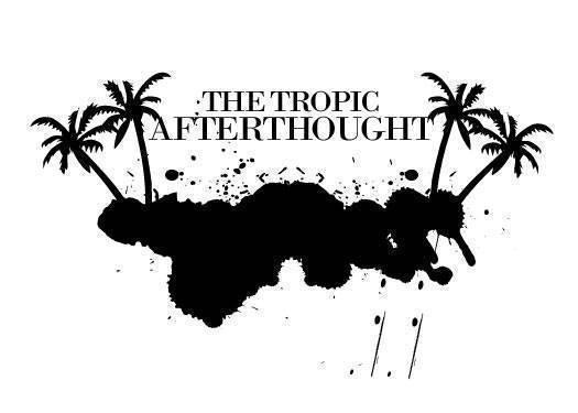 Glasnost By Stacy Rodriguez: The Tropic Afterthought