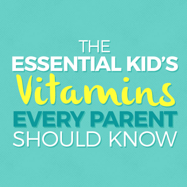 The Essential Kid's Vitamins Every Parent Should Know