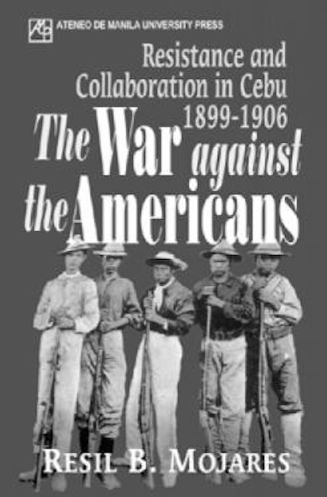 book about cebu history: War Against the Americans: Resistance and Collaboration in Cebu, 1989–1906 by Resil Mojares