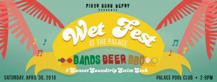 Wet Fest at The Palace