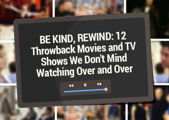 BE KIND, REWIND: 12 Throwback Movies and TV Shows We Don't
