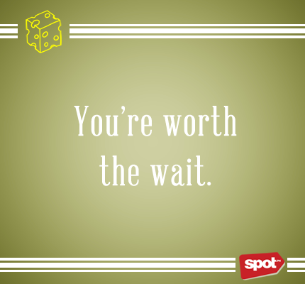 You Are Worth The Wait Quotes 64122 Usbdata