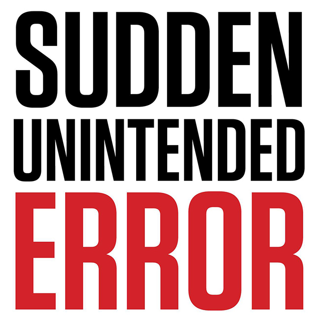 Sudden Unintended Error